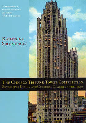 The Chicago Tribune Tower Competition: Skyscraper Design and Cultural Change in the 1920s (Paperback)