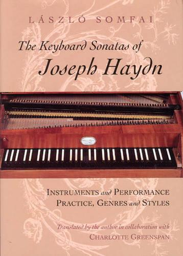 The Keyboard Sonatas of Joseph Haydn: Instrument and Performance Practice, Genres and Styles (Hardback)