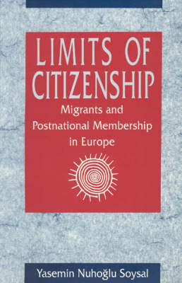 Limits of Citizenship: Migrants and Postnational Membership in Europe (Paperback)