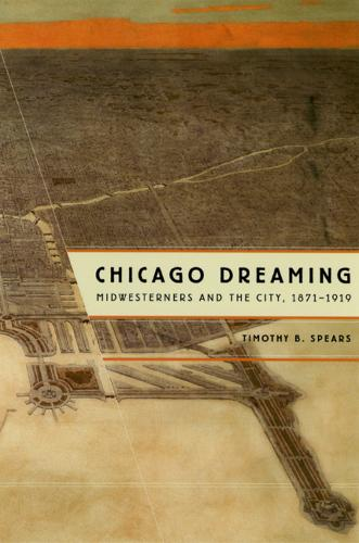 Chicago Dreaming: Midwesterners and the City, 1871-1919 (Hardback)