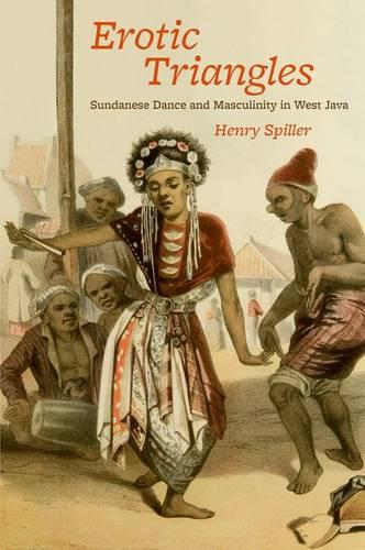 Erotic Triangles: Sundanese Dance and Masculinity in West Java - Chicago Studies in Ethnomusicology (Hardback)