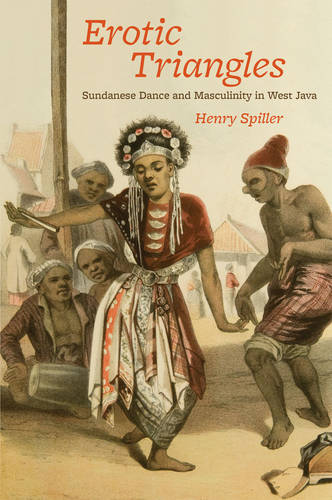 Erotic Triangles: Sundanese Dance and Masculinity in West Java - Chicago Studies in Ethnomusicology (Paperback)