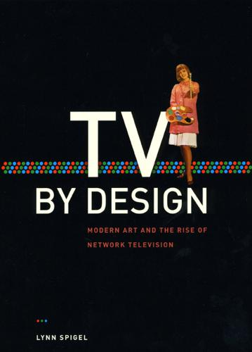 TV by Design: Modern Art and the Rise of Network Television (Hardback)