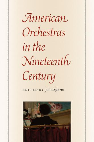 American Orchestras in the Nineteenth Century (Hardback)