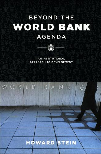 Beyond the World Bank Agenda: An Institutional Approach to Development (Hardback)