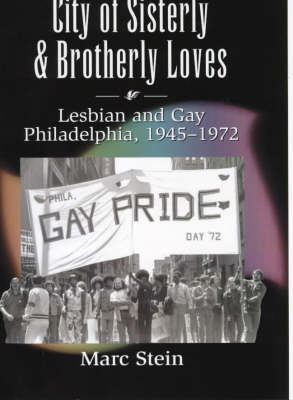 City of Sisterly and Brotherly Loves: Lesbian and Gay Philadelphia, 1945-1972 - Chicago Series on Sexuality, History & Society 2000 (Hardback)