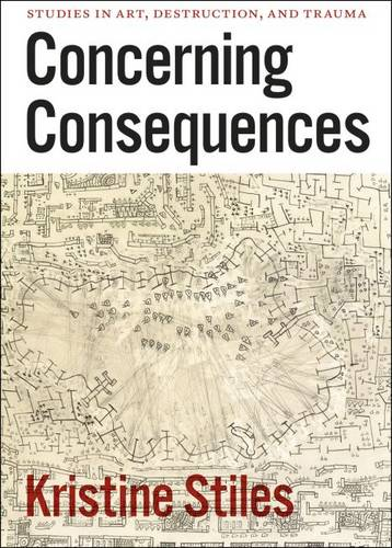 Concerning Consequences: Studies in Art, Destruction, and Trauma (Paperback)