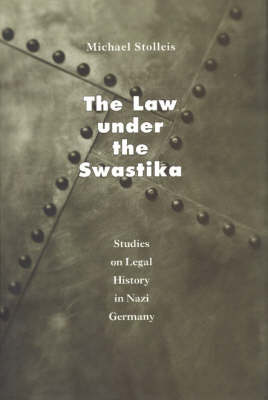 The Law Under the Swastika: Studies on Legal History in Nazi Germany (Hardback)