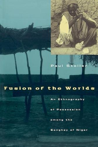 Fusion of the Worlds: Ethnography of Possession Among the Songhay of Niger (Paperback)