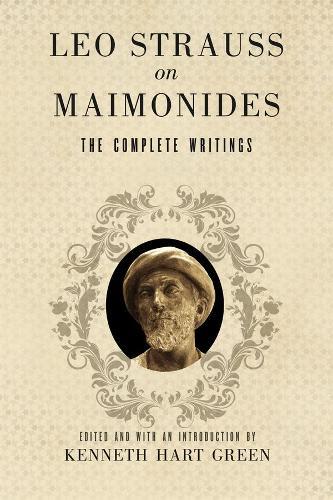 Leo Strauss on Maimonides: The Complete Writings (Hardback)