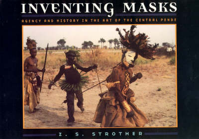 Inventing Masks: Agency and History in the Art of the Central Pende (Paperback)