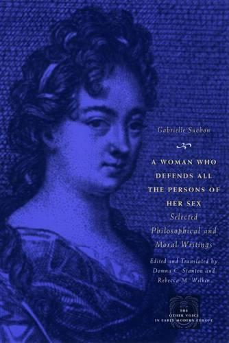 A Woman Who Defends All the Persons of Her Sex: Selected Philosophical and Moral Writings (Hardback)