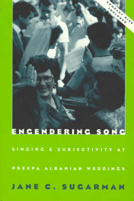 Engendering Song: Singing and Subjectivity at Prespa Albanian Weddings - Chicago Studies in Ethnomusicology 1997