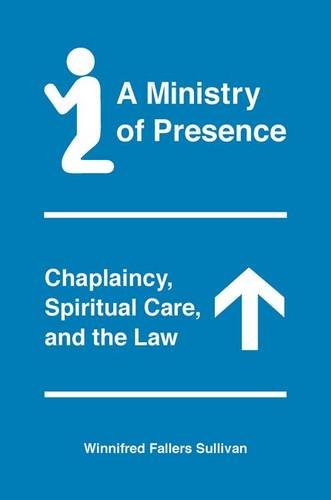 A Ministry of Presence: Chaplaincy, Spiritual Care, and the Law (Hardback)