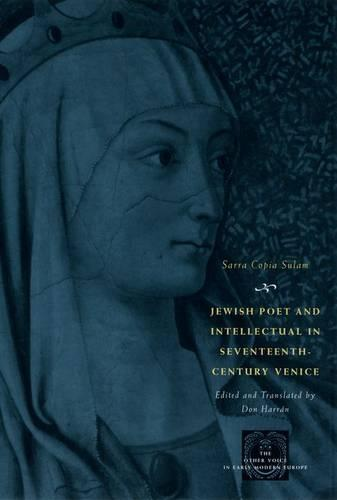 Jewish Poet and Intellectual in Seventeenth-century Venice: The Works of Sarra Copia Sulam in Verse and Prose Along with Writings of Her Contemporaries in Her Praise, Condemnation, or Defense (Hardback)