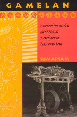 Gamelan: Cultural Interaction and Musical Development in Central Java - Chicago Studies in Ethnomusicology (Paperback)