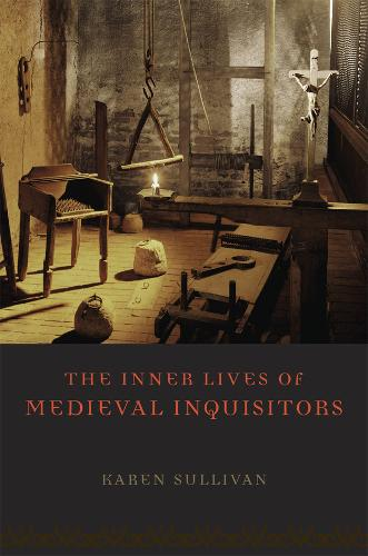 The Inner Lives of Medieval Inquisitors (Hardback)