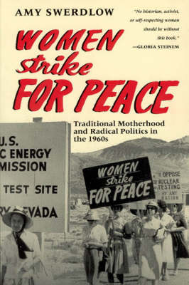 Women Strike for Peace: Traditional Motherhood and Radical Politics in the 1960's - Women in Culture and Society Series (Paperback)