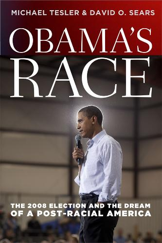 Obama's Race: The 2008 Election and the Dream of a Post-racial America - Chicago Studies in American Politics (Hardback)
