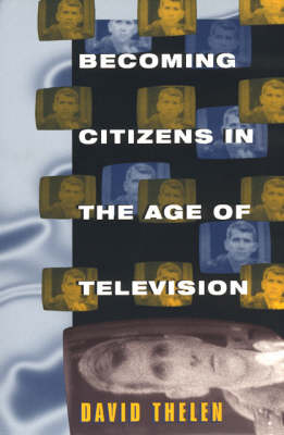 Becoming Citizens in the Age of Television: How Americans Challenged the Media and Seized Political Initiative During the Iran-Contra Debate (Paperback)