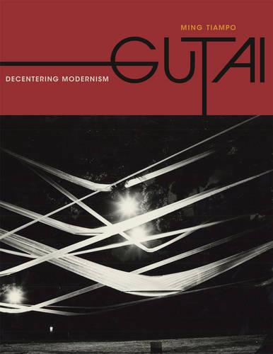 Gutai: Decentering Modernism (Paperback)