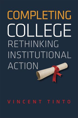 Completing College: Rethinking Institutional Action (Hardback)