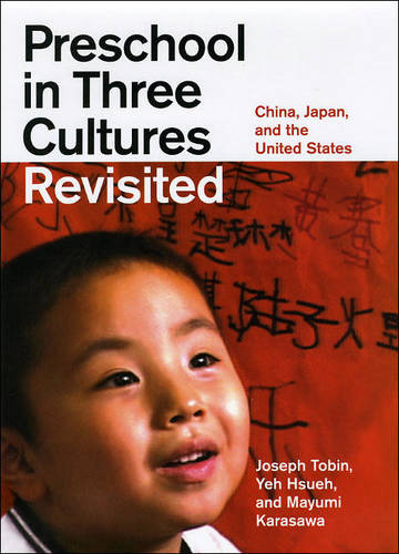 Preschool in Three Cultures Revisited: China, Japan, and the United States (Hardback)
