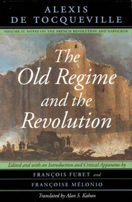 The Old Regime and the Revolution: Notes on the French Revolution and Napoleon v. 2 (Hardback)