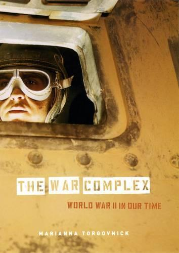 The War Complex: World War II in Our Time (Hardback)
