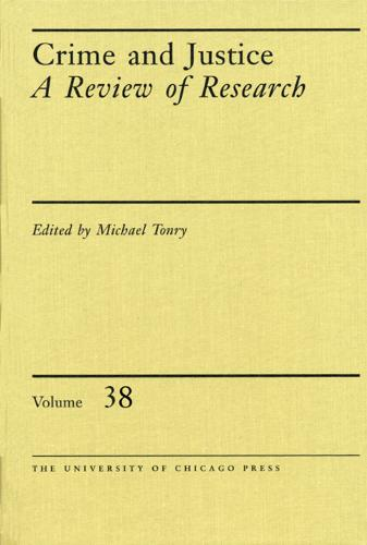 Crime and Justice: v. 38 - Crime and Justice: A Review of Research (Hardback)