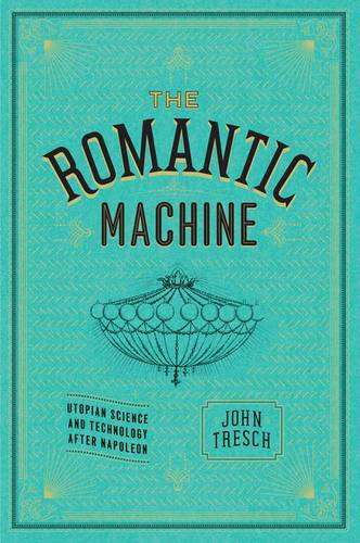 The Romantic Machine: Utopian Science and Technology After Napoleon (Hardback)