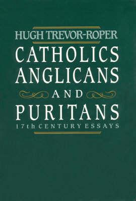 Catholics, Anglicans and Puritans: Seventeenth Century Essays (Hardback)