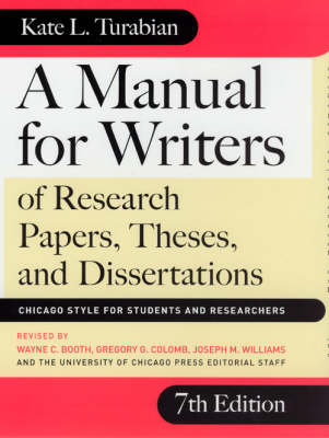 A Manual for Writers of Research Papers, Theses and Dissertations: Chicago Style for Students and Researchers - Chicago Guides to Writing, Editing and Publishing (Hardback)