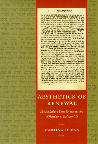 Aesthetics of Renewal: Martin Buber's Early Representation of Hasidism as Kulturkritik (Hardback)