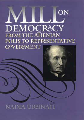 Mill on Democracy: From the Athenian Polis to Representative Government (Hardback)