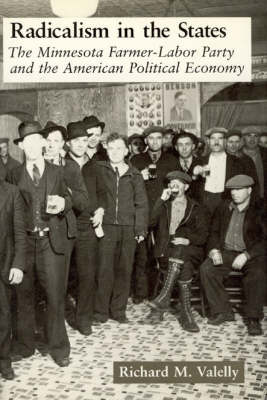 Radicalism in the States: Minnesota Farmer-Labor Party and the American Political Economy - American Politics & Political Economy S. (Hardback)