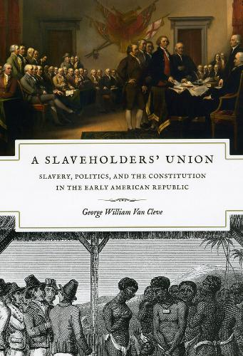 A Slaveholders' Union: Slavery, Politics, and the Constitution in the Early American Republic (Hardback)