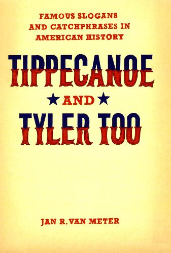 Tippecanoe and Tyler Too: Famous Slogans and Catchphrases in American History (Hardback)