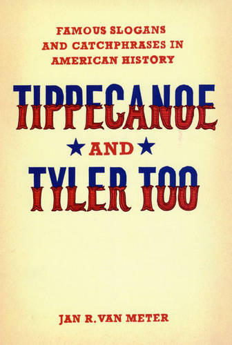 Tippecanoe and Tyler Too: Famous Slogans and Catchphrases in American History (Paperback)