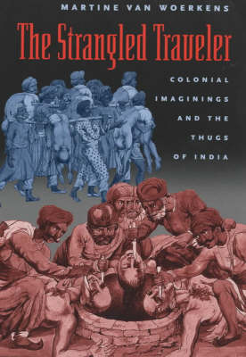 The Strangled Traveler: Colonial Imaginings and the Thugs of India (Paperback)