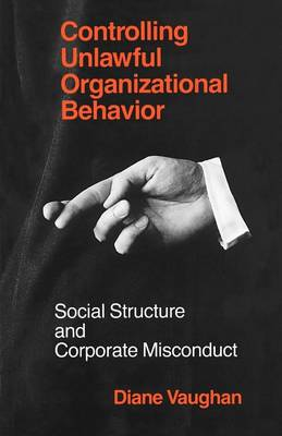Controlling Unlawful Organizational Behaviour: Social Structure and Corporate Mismanagement - Studies in Crime & Justice (Paperback)