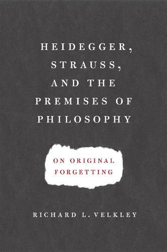 Heidegger, Strauss, and the Premises of Philosophy: On Original Forgetting (Hardback)
