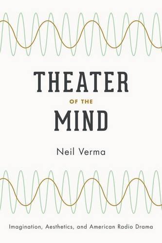 Theater of the Mind: Imagination, Aesthetics, and American Radio Drama (Hardback)