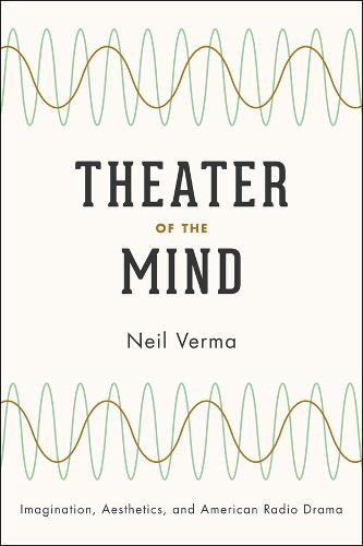 Theater of the Mind: Imagination, Aesthetics, and American Radio Drama (Paperback)