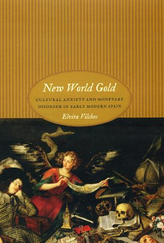 New World Gold: Cultural Anxiety and Monetary Disorder in Early Modern Spain (Hardback)