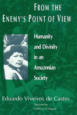 From the Enemy's Point of View: Humanity and Divinity in an Amazonian Society (Paperback)