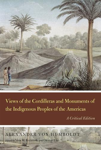 Views of the Cordilleras and Monuments of the Indigenous Peoples of the Americas: A Critical Edition - Alexander von Humboldt in English (Hardback)