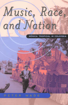 Music Race and Nation: Musica Tropical in Columbia - Chicago Studies in Ethnomusicology 2000 (Paperback)