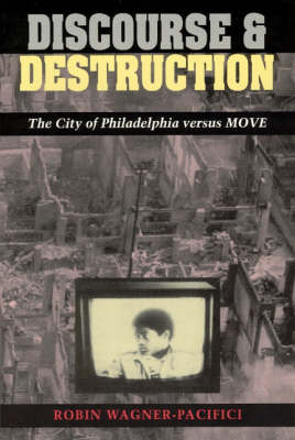 Discourse and Destruction: City of Philadelphia Versus MOVE (Paperback)