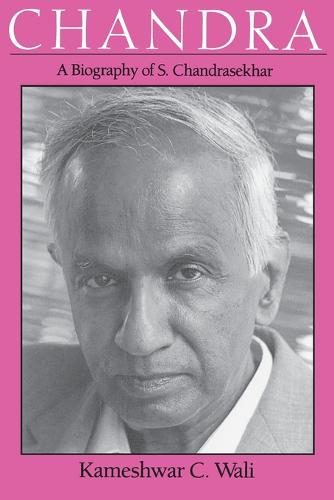 Chandra: Biography of S. Chandrasekhar - Centennial Publications of The University of Chicago Press (Paperback)